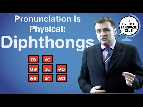 Pronunciation is Physical: Diphthongs